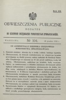 Obwieszczenia Publiczne : dodatek do Dziennika Urzędowego Ministerstwa Sprawiedliwości. R.19, № 104 (28 grudnia 1935)
