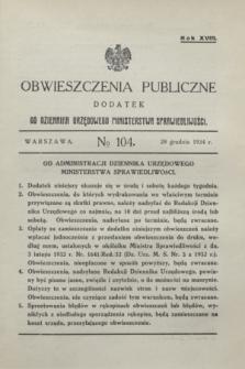 Obwieszczenia Publiczne : dodatek do Dziennika Urzędowego Ministerstwa Sprawiedliwości. R.18, № 104 (29 grudnia 1934)