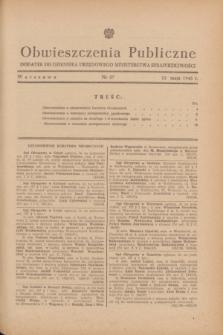 Obwieszczenia Publiczne : dodatek do Dziennika Urzędowego Ministerstwa Sprawiedliwości. 1948, nr 27 (12 maja)
