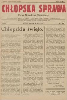 Chłopska Sprawa : organ Stronnictwa Chłopskiego : tygodnik poświęcony sprawom politycznym, oświatowym i gospodarczym. 1929, nr19 |PDF|