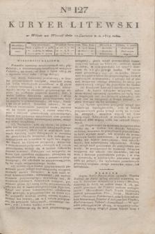 Kuryer Litewski. 1819, Ner 127 (10 czerwca)