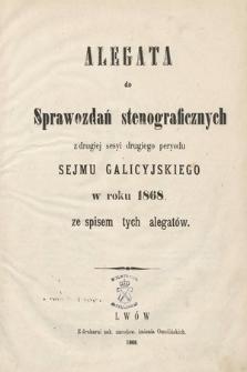 [Kadencja II, sesja II] Alegata do Sprawozdań Stenograficznych z Drugiej Sesji Drugiego Peryodu Sejmu Galicyjskiego z roku 1868 [całość]