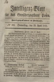 Intelligenz-Blatt für das Großherzogthum Posen. 1841, № 102 (29 April)