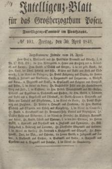 Intelligenz-Blatt für das Großherzogthum Posen. 1841, № 103 (30 April)