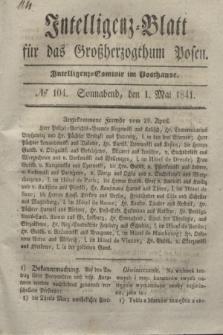 Intelligenz-Blatt für das Großherzogthum Posen. 1841, № 104 (1 Mai) + dod.