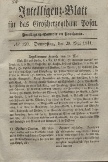 Intelligenz-Blatt für das Großherzogthum Posen. 1841, № 120 (20 Mai) + dod.