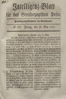 Intelligenz-Blatt für das Großherzogthum Posen. 1841, № 127 (28 Mai)