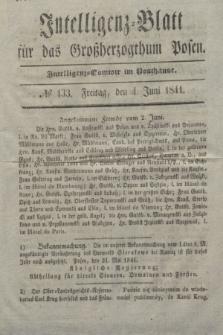 Intelligenz-Blatt für das Großherzogthum Posen. 1841, № 133 (4 Juni)