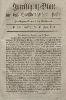 Intelligenz-Blatt für das Großherzogthum Posen. 1841, № 139 (11 Juni)