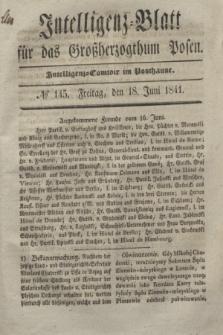 Intelligenz-Blatt für das Großherzogthum Posen. 1841, № 145 (18 Juni) + dod.
