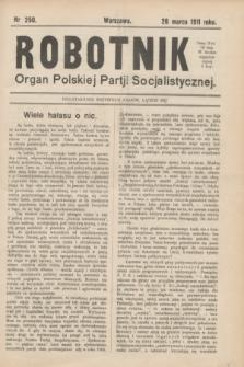 Robotnik : organ Polskiej Partji Socjalistycznej. 1911, nr 250 (26 marca)
