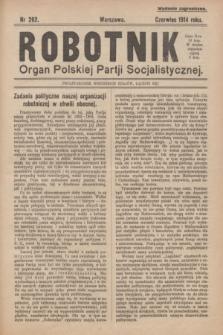 Robotnik : organ Polskiej Partji Socjalistycznej. 1914, nr 262 (czerwiec) - wyd. zagraniczne
