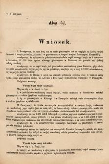 [Kadencja VI, sesja I, al.62] Alegata do Sprawozdań Stenograficznych z Pierwszej Sesyi Szóstego Peryodu Sejmu Krajowego Królestwa Galicyi i Lodomeryi wraz z Wielkiem Księstwem Krakowskiem z roku 1889. Alegat62