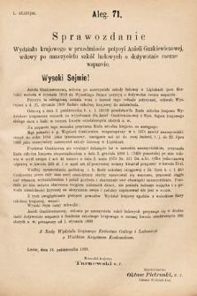 [Kadencja VI, sesja I, al.71] Alegata do Sprawozdań Stenograficznych z Pierwszej Sesyi Szóstego Peryodu Sejmu Krajowego Królestwa Galicyi i Lodomeryi wraz z Wielkiem Księstwem Krakowskiem z roku 1889. Alegat71
