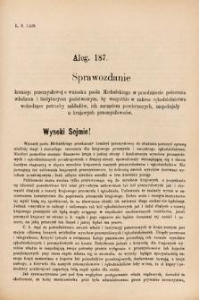 [Kadencja VI, sesja I, al.187] Alegata do Sprawozdań Stenograficznych z Pierwszej Sesyi Szóstego Peryodu Sejmu Krajowego Królestwa Galicyi i Lodomeryi wraz z Wielkiem Księstwem Krakowskiem z roku 1889. Alegat187