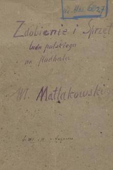 """""""Zdobienie i sprzęt ludu polskiego na Podhalu. Zarysy życia ludowego. Podał Władysław Matlakowski [1850-1895]. Kraków 1894"""". Wol. 1"""
