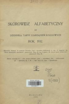 Dziennik Taryf i Zarządzeń Kolejowych : organ urzędowy Ministerstwa Komunikacji. R.5, Skorowidz alfabetyczny (1932)