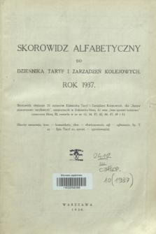 Dziennik Taryf i Zarządzeń Kolejowych : organ urzędowy Ministerstwa Komunikacji. R.10, Skorowidz alfabetyczny (1937)