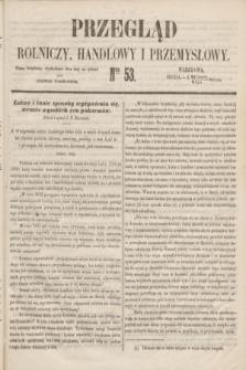 Przegląd Rolniczy, Handlowy i Przemysłowy : pismo bezpłatne, wychodzące dwa razy na tydzień przy Dzienniku Warszawskim. 1853, nr 53 (6 lipca)