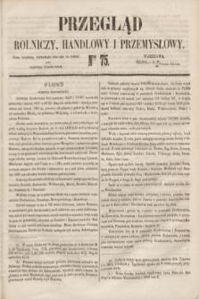 Przegląd Rolniczy, Handlowy i Przemysłowy : pismo bezpłatne, wychodzące dwa razy na tydzień przy Dzienniku Warszawskim. 1853, nr 75 (21 września)