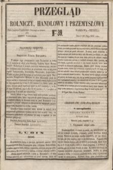 Przegląd Rolniczy, Handlowy i Przemysłowy : pismo bezpłatne, wychodzące dwa razy na tydzień przy Dzienniku Warszawskim. 1855, nr 39 (20 maja)