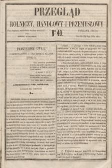 Przegląd Rolniczy, Handlowy i Przemysłowy : pismo bezpłatne, wychodzące dwa razy na tydzień przy Dzienniku Warszawskim. 1855, nr 40 (23 maja)