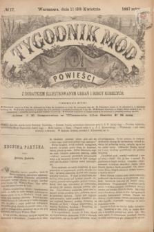 Tygodnik Mód i Powieści : z dodatkiem illustrowanym ubrań i robót kobiecych. 1887, № 17 (23 kwietnia) + dod.