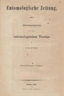 Entomologische Zeitung herausgegeben von dem entomologischen Vereine zu Stettin. Jg.31, No. 1-3 (Januar-März 1870)