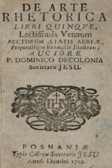 De Arte Rhetorica Libri Quinqve : Lectissimis Veterum Auctorum Ætatis Aureæ Perpetuisque Exemplis Jllustrati