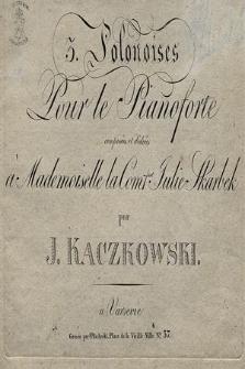 3 polonoises : pour le pianoforte : composée et dédiées à Mademoiselle la Comt[e]sse Julie Skarbek