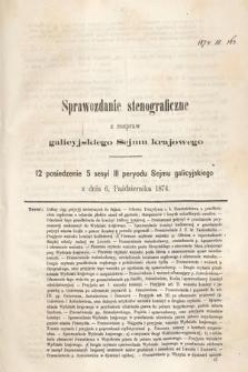 [Kadencja III, sesja V, pos 12] Sprawozdanie Stenograficzne z Rozpraw Galicyjskiego Sejmu Krajowego. 12. Posiedzenie 5. Sesyi III. Peryodu Sejmu Galicyjskiego