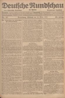 Deutsche Rundschau in Polen : früher Ostdeutsche Rundschau, Bromberger Tageblatt. Jg.46, Nr. 47 (22 März 1922) + dod.