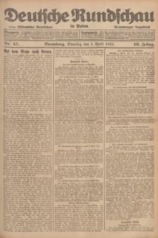 Deutsche Rundschau in Polen : früher Ostdeutsche Rundschau, Bromberger Tageblatt. Jg.46, Nr. 57 (4 April 1922) + dod.