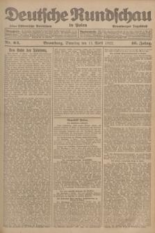 Deutsche Rundschau in Polen : früher Ostdeutsche Rundschau, Bromberger Tageblatt. Jg.46, Nr. 63 (11 April 1922) + dod.