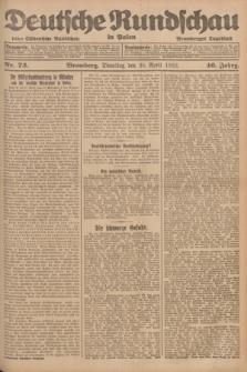 Deutsche Rundschau in Polen : früher Ostdeutsche Rundschau, Bromberger Tageblatt. Jg.46, Nr. 73 (25 April 1922) + dod.