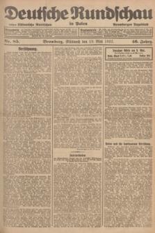 Deutsche Rundschau in Polen : früher Ostdeutsche Rundschau, Bromberger Tageblatt. Jg.46, Nr. 85 (10 Mai 1922) + dod.
