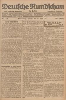 Deutsche Rundschau in Polen : früher Ostdeutsche Rundschau, Bromberger Tageblatt. Jg.46, Nr. 111 (11 Juni 1922) + dod.