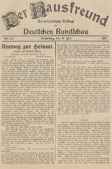 Der Hausfreund : Unterhaltungs-Beilage zur Deutschen Rundschau. 1935, Nr. 157 (12 Juli)
