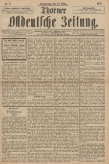 Thorner Ostdeutsche Zeitung. 1897, № 71 (25 März)