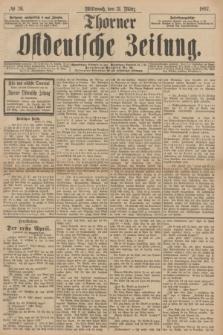 Thorner Ostdeutsche Zeitung. 1897, № 76 (31 März)