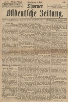 Thorner Ostdeutsche Zeitung. 1897, № 86 (11 April) - Erstes Blatt
