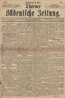 Thorner Ostdeutsche Zeitung. 1897, № 92 (21 April)