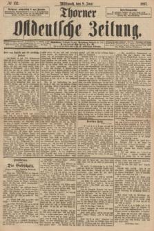 Thorner Ostdeutsche Zeitung. 1897, № 132 (9 Juni)