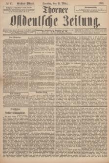 Thorner Ostdeutsche Zeitung. 1893, № 67 (19 März) - Erstes Blatt