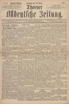 Thorner Ostdeutsche Zeitung. 1893, № 73 (26 März) - Erstes Blatt