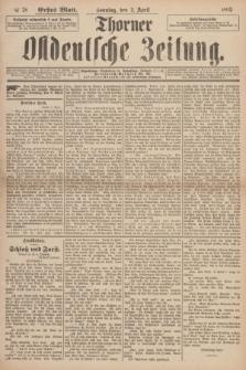 Thorner Ostdeutsche Zeitung. 1893, № 78 (2 April) - Erstes Blatt