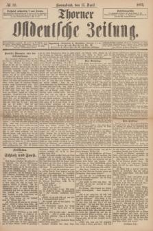 Thorner Ostdeutsche Zeitung. 1893, № 88 (15 April)