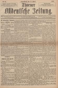 Thorner Ostdeutsche Zeitung. 1893, № 94 (22 April)
