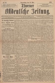 Thorner Ostdeutsche Zeitung. 1893, № 120 (25 Mai)