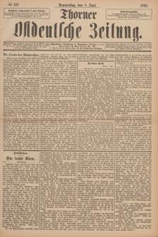 Thorner Ostdeutsche Zeitung. 1893, № 132 (8 Juni)